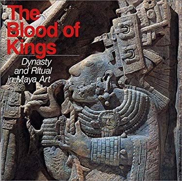 The Blood of Kings: Dynasty and Ritual in Maya Art 9780807611593