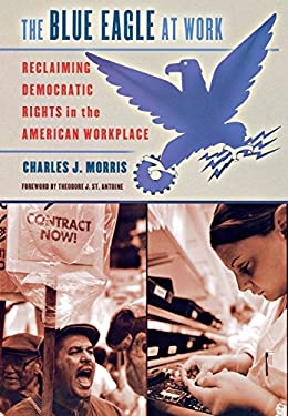 Blue Eagle at Work : Reclaiming Democratic Rights in the American Workplace