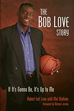 The Bob Love Story: If It's Gonna Be, It's Up to Me Bob Love and Mel Watkins