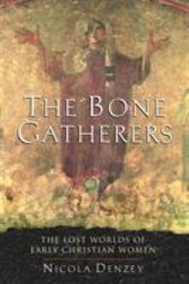 The Bone Gatherers: The Lost Worlds of Early Christian Women 9780807013090