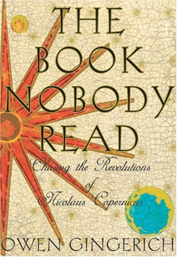The Book Nobody Read: Chasing the Revolutions of Nicolaus Copernicus 9780802714152