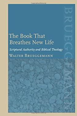 The Book That Breathes New Life: Scriptural Authority and Biblical Theology - Brueggemann, Walter / Miller, Patrick D., Jr.