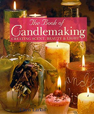 The Book of Candlemaking: Creating Scent, Beauty & Light 9780806906768