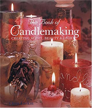 The Book of Candlemaking: Creating Scent, Beauty & Light 9780806977874