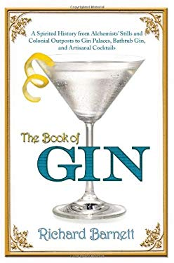 The Book of Gin: A Spirited World History from Alchemists' Stills and Colonial Outposts to Gin Palaces, Bathtub Gin, and Artisanal Cock 9780802120434