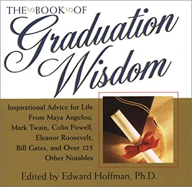 The Book of Graduation Wisdom: Inspirational Advice for Life from Maya Angelou, Mark Twain, Colin Powell, Eleanor Roosevelt, Bill Gates, and Over 125 9780806524856