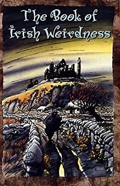 The Book of Irish Weirdness: A Treasury of Classic Tales of the Supernatural, Spooky, and Strange 9780806999364
