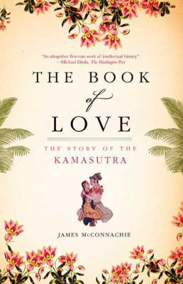 The Book of Love: The Story of the Kamasutra 9780805090192