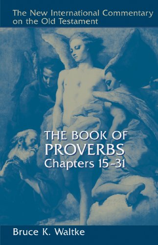 The Book of Proverbs, Chapters 15-31 9780802827760