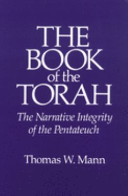 The Book of the Torah: The Narrative Integrity of the Pentateuch - Mann, Thomas W. / Mann