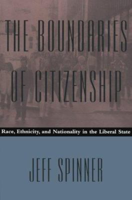 The Boundaries of Citizenship: Race, Ethnicity, and Nationality in the Liberal State 9780801852398