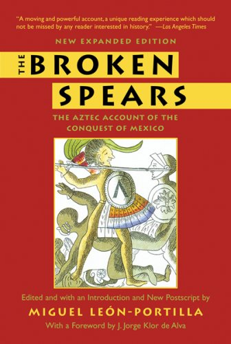 The Broken Spears: The Aztec Account of the Conquest of Mexico 9780807055007
