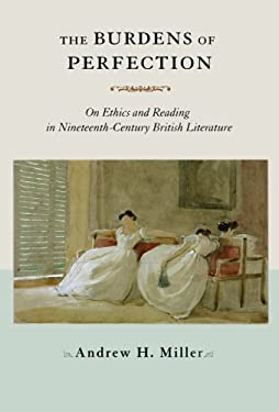 The Burdens of Perfection: On Ethics and Reading in Nineteenth-Century British Literature 9780801446610