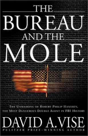 The Bureau and the Mole: The Unmasking of Robert Philip Hanssen, the Most Dangerous Double Agent in FBI History 9780802139511