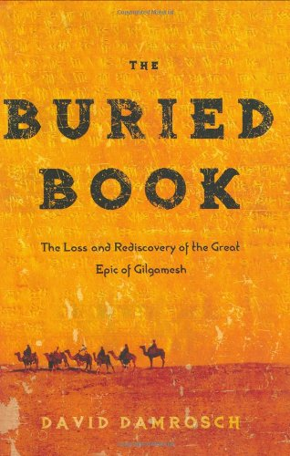 The Buried Book: The Loss and Rediscovery of the Great Epic of Gilgamesh 9780805080292