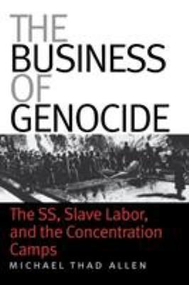 The Business of Genocide: The SS, Slave Labor, and the Concentration Camps 9780807856154