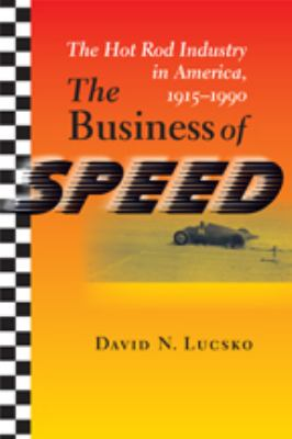 The Business of Speed: The Hot Rod Industry in America, 1915-1990 9780801889905