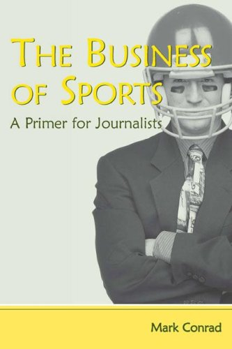 The Business of Sports: A Primer for Journalists 9780805850444