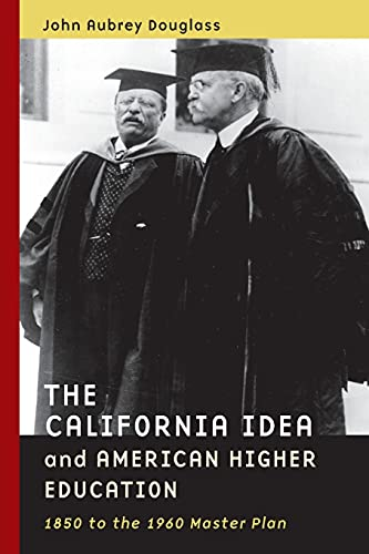 The California Idea and American Higher Education: 1850 to the 1960 Master Plan 9780804757539