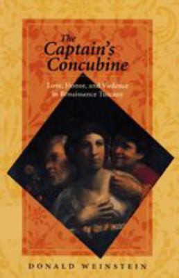 The Captain's Concubine: Love, Honor, and Violence in Renaissance Tuscany 9780801864759