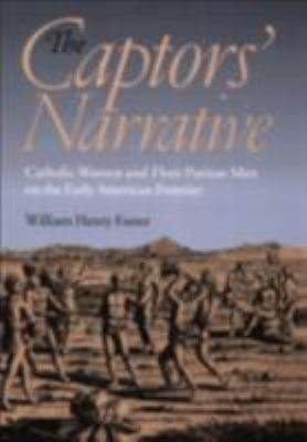 The Captors' Narrative: Catholic Women and Their Puritan Men on the Early American Frontier 9780801477126
