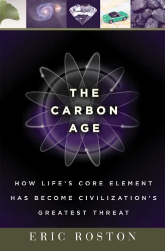 The Carbon Age: How Life's Core Element Has Become Civilization's Greatest Threat 9780802715579