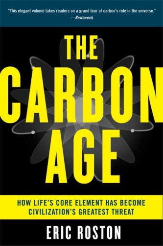The Carbon Age: How Life's Core Element Has Become Civilization's Greatest Threat 9780802717511