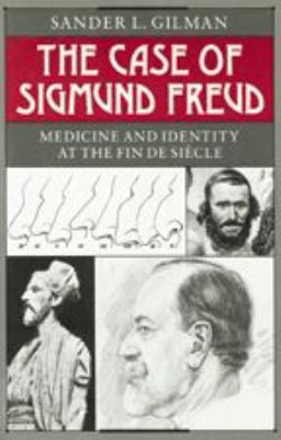 The Case of Sigmund Freud: Medicine and Identity at the Fin de Siecle 9780801849749