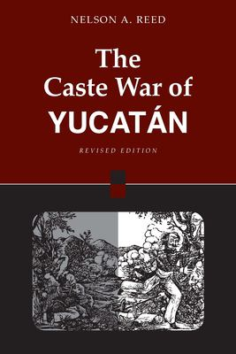 The Caste War of Yucatan: Revised Edition 9780804740005