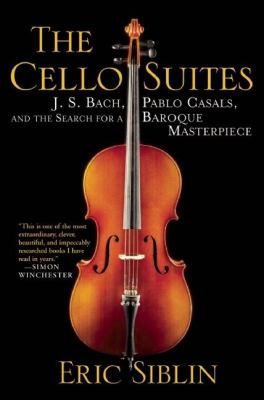 The Cello Suites: J. S. Bach, Pablo Casals, and the Search for a Baroque Masterpiece 9780802119292