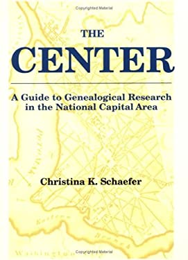 The Center. a Guide to Genealogical Research in the National Capital Area 9780806315157
