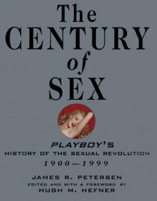 The Century of Sex: Playboy's History of the Sexual Revolution, 1900-1999 9780802116529