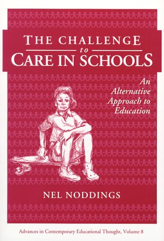 The Challenge to Care in Schools: An Alternative Approach to Education 9780807731772