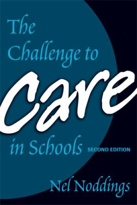The Challenge to Care in Schools: An Alternative Approach to Education 9780807746097