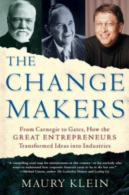The Change Makers: From Carnegie to Gates, How the Great Entrepreneurs Transformed Ideas Into Industries 9780805075182
