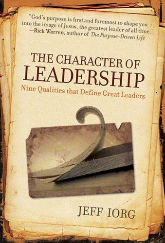 The Character of Leadership: Nine Qualities That Define Great Leaders 9780805445329