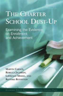 The Charter School Dust-Up:: Examining the Evidence on Enrollment and Achievement 9780807746158