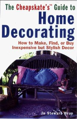 The Cheapskate's Guide to Home Decorating: How to Make, Find, or Buy Inexpensive But Stylish Decor 9780806520988