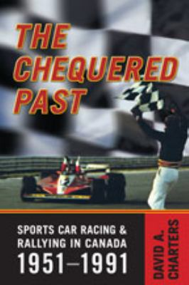 Chequered Past : Sports Car Racing and Rallying in Canada, 1951-1991 - 2nd Edition