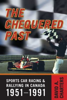 The Chequered Past: Sports Car Racing and Rallying in Canada, 1951-1991 9780802093943