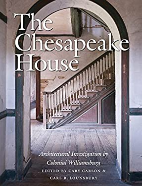 The Chesapeake House: Architectural Investigation by Colonial Williamsburg 9780807835777