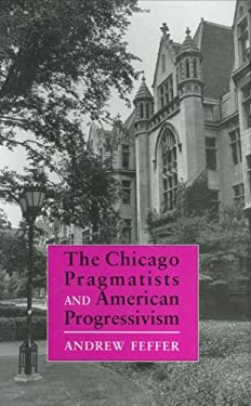 The Chicago Pragmatists and American Progressivism 9780801425028