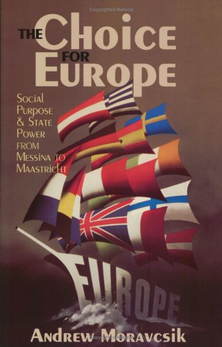 The Choice for Europe: Social Purpose and State Power from Messina to Maastricht 9780801485091