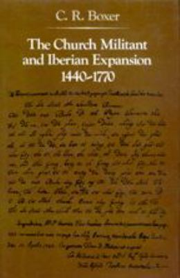 The Church Militant and Iberian Expansion 1440-1770 9780801869273