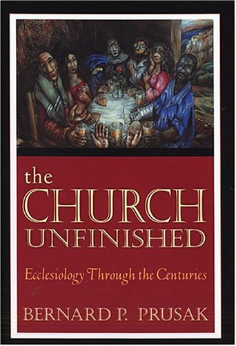 The Church Unfinished: Ecclesiology Through the Centuries 9780809142866