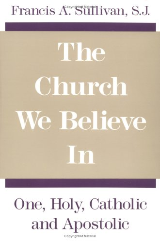 The Church We Believe in: One, Holy, Catholic, and Apostolic 9780809130399