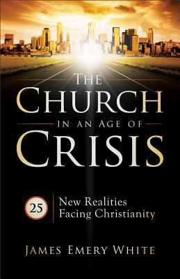 The Church in an Age of Crisis: 25 New Realities Facing Christianity 9780801013874