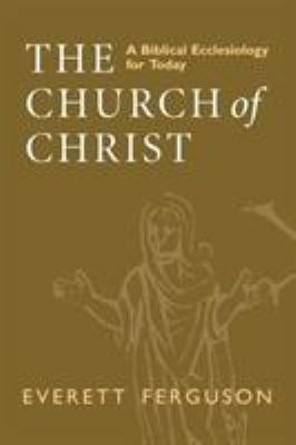 The Church of Christ: A Biblical Ecclesiology for Today 9780802841896