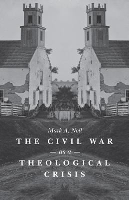 The Civil War as a Theological Crisis 9780807830123