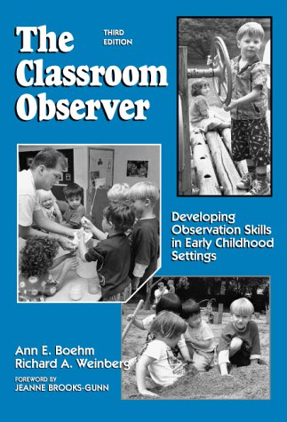 The Classroom Observer: Developing Observation Skills in Early Childhood Settings 9780807735701